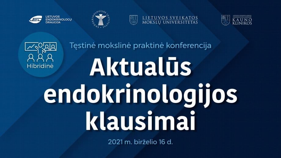 """Tęstinė mokslinė praktinė konferencija """"Aktualūs endokrinologijos klausimai"""